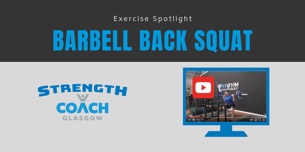 Exercise Spotlight - Barbell Back Squat - Weight Training Technique by Strength Coach Glasgow