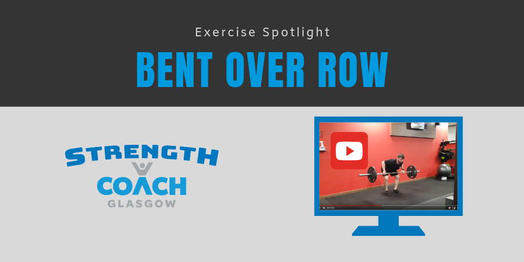 Exercise Spotlight - Bent over row barbell training tips by Strength Coach Glasgow