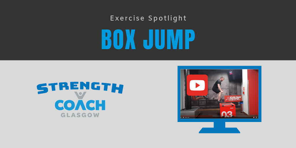 Exercise Spotlight - Box Jump introductory plyometric exercise for explosive power development technique by Strength Coach Glasgow