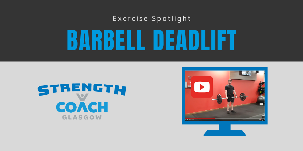 Exercise Spotlight - The Barbell Deadlift weight training technique tips by Strength Coach Glasgow
