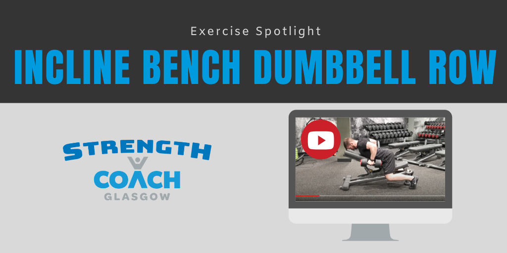 Incline Bench DB Row Exercise Spotlight by Strength Coach Glasgow Personal Trainer