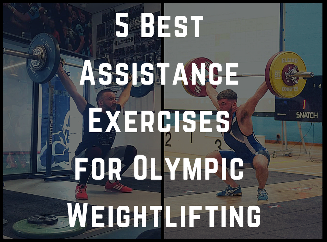 5 Best Assistance Exercises for Olympic Weightlifting by Strength Coach Glasgow