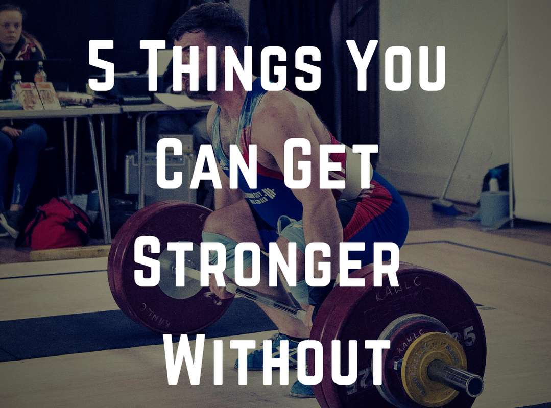 5 Things You Can Get Stronger Without by Strength Coach Glasgow